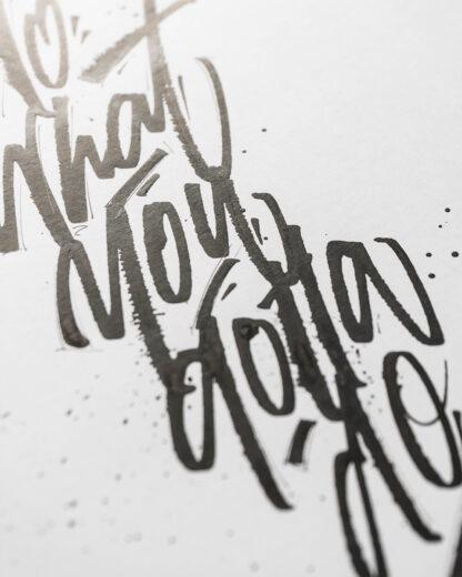 """""""You gotta do what you gotta do"""" - Original Artwork - Close-up shot"""